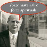 [ Citazioni ] > Adriano Olivetti > L'importanza delle forze spirituali